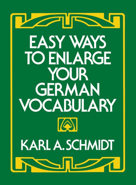 Easy Ways to Enlarge Your German Vocabulary, Karl A.Schmidt