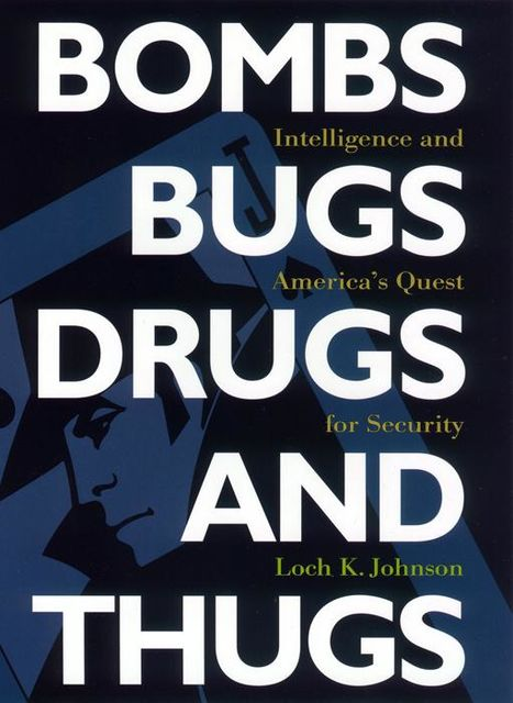 Bombs, Bugs, Drugs, and Thugs, Loch K.Johnson