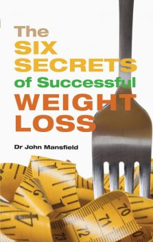 The Six Secrets of Successful Weight Loss, John Mansfield, Shideh Pouria