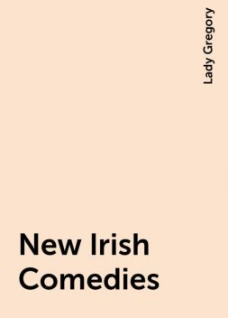 New Irish Comedies, Lady Gregory