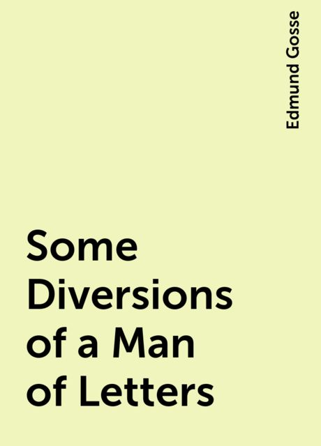Some Diversions of a Man of Letters, Edmund Gosse