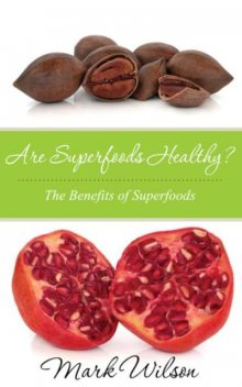 Are Superfoods Healthy?, Mark Wilson