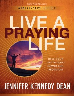 Live a Praying Life®, Jennifer Kennedy Dean