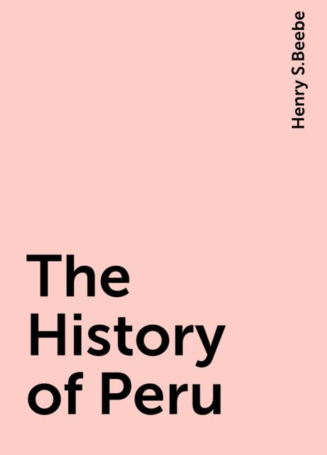 The History of Peru, Henry S.Beebe