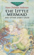 The Little Mermaid and Other Fairy Tales, Hans Christian Andersen