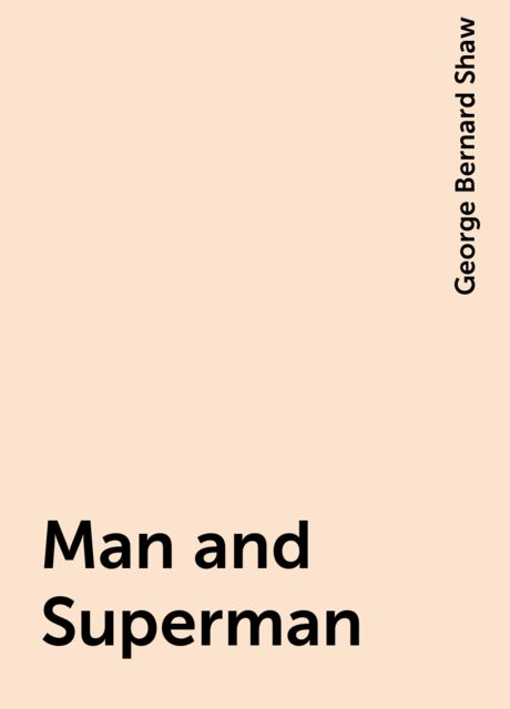 Man and Superman, George Bernard Shaw
