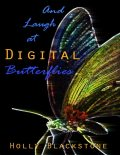 And Laugh at Digital Butterflies, Holly Blackstone