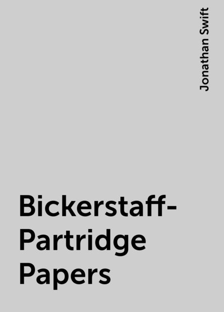 Bickerstaff-Partridge Papers, Jonathan Swift