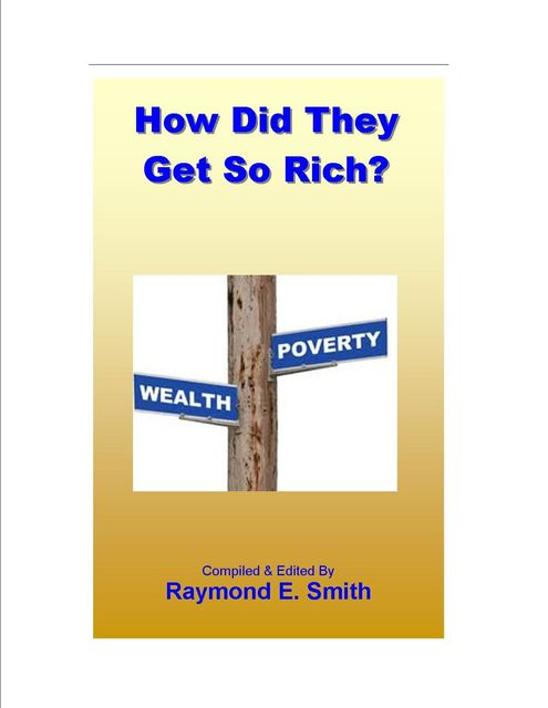 How Did They Get So Rich?, Raymond E.Smith