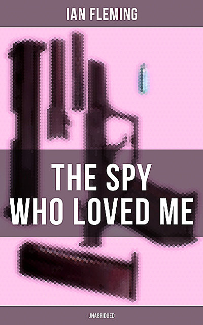THE SPY WHO LOVED ME (Unabridged), Ian Fleming