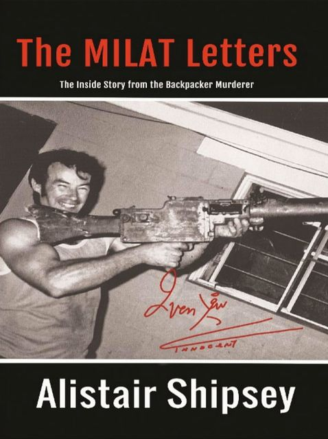 The Milat Letters: The Inside Story From The Backpacker Murderer, Alistair Shipsey