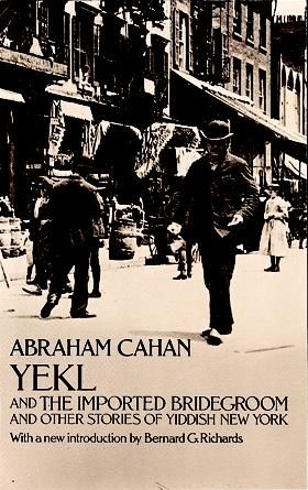Yekl and the Imported Bridegroom and Other Stories of the New York Ghetto, Abraham Cahan