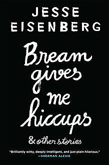 Bream Gives Me Hiccups, Jesse Eisenberg