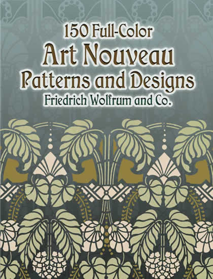 150 Full-Color Art Nouveau Patterns and Designs, Co., Friedrich Wolfrum