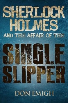 Sherlock Holmes and The Affair of The Single Slipper, Don Emigh
