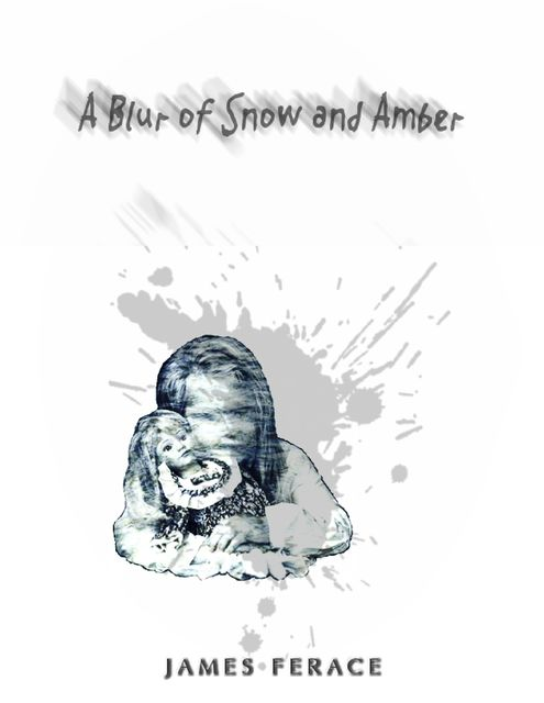 A Blur of Snow and Amber, James Ferace