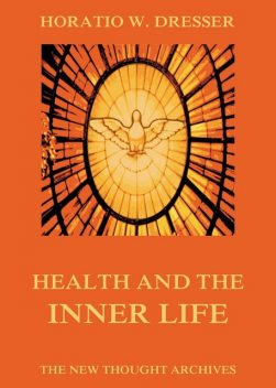 Health And The Inner Life, Horatio W. Dresser