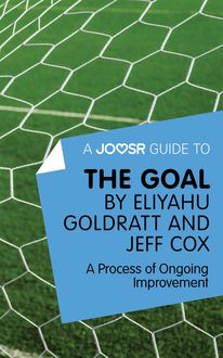 A Joosr Guide to… The Goal by Eliyahu Goldratt and Jeff Cox, Joosr