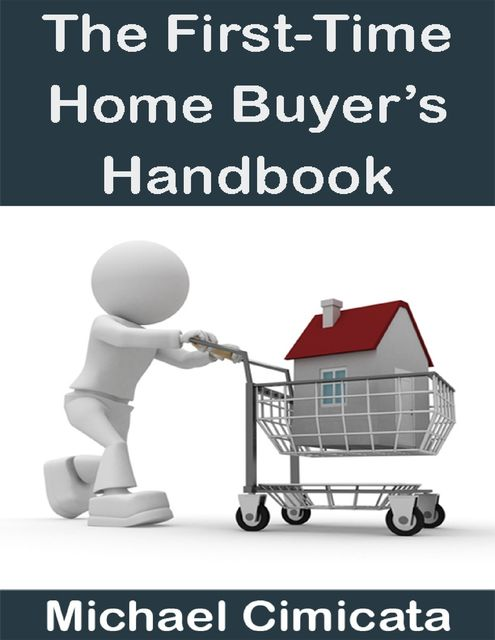 The First-Time Home Buyer's Handbook, Michael Cimicata