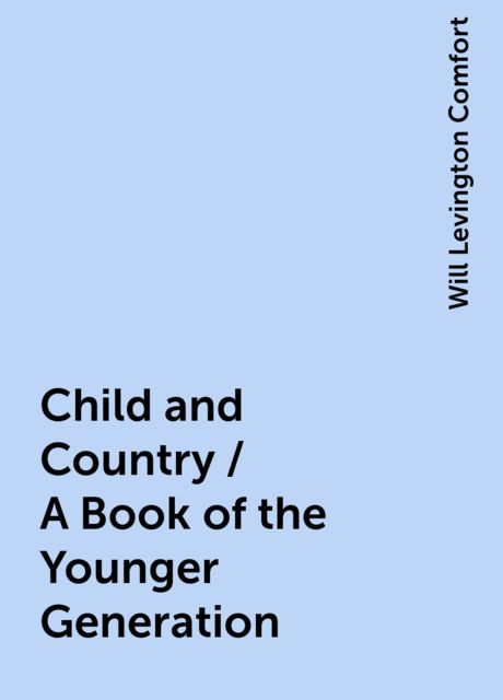 Child and Country / A Book of the Younger Generation, Will Levington Comfort