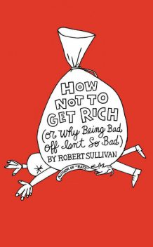 How Not to Get Rich, Robert Sullivan