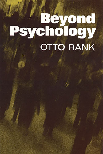 Beyond Psychology, Otto Rank