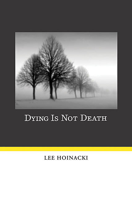 Dying Is Not Death, Lee Hoinacki