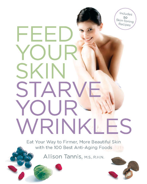 Feed Your Skin, Starve Your Wrinkles, Allison Tannis