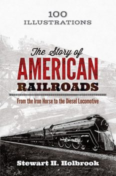 The Story of American Railroads, Stewart H. Holbrook