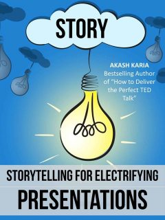 Public Speaking: Storytelling Techniques for Electrifying Presentations, Karia Akash