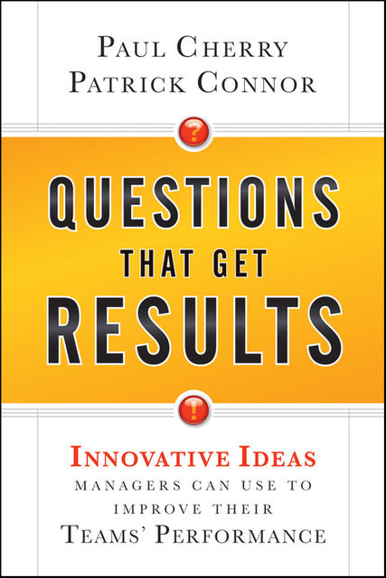 Questions That Get Results, Patrick Connor, Paul Cherry