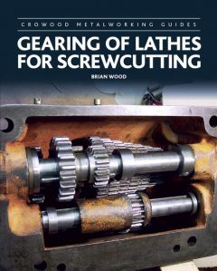 Gearing of Lathes for Screwcutting, Brian Wood
