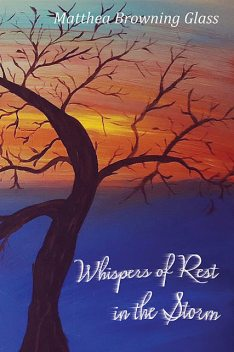 Whispers of Rest in the Storm, Matthea Browning Glass