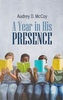 A Year in His Presence, Audrey D. McCoy