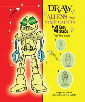Draw Aliens and Space Objects in 4 Easy Steps, Stephanie LaBaff