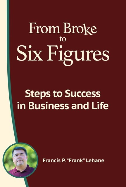 From Broke to Six Figures, Francis P Lehane