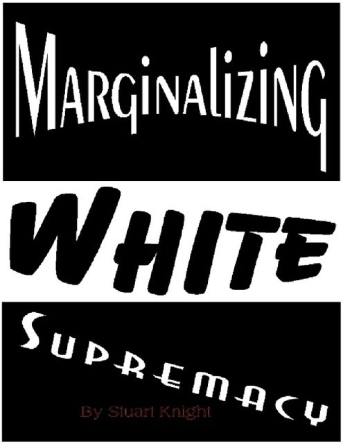 Marginalizing White Supremacy, Stuart Knight
