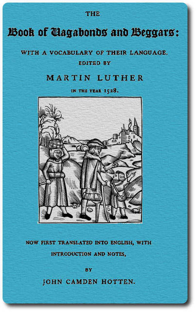 The Book of Vagabonds and Beggars, with a Vocabulary of Their Language, Martin Luther