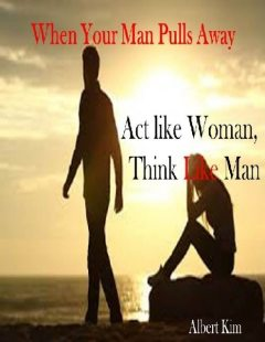 When Your Man Pulls Away: Act like Woman, Think like Man, Albert Kim