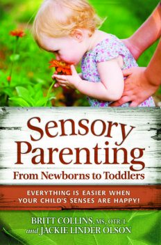 Sensory Parenting, From Newborns to Toddlers, Britt Collins, Jackie Linder Olson