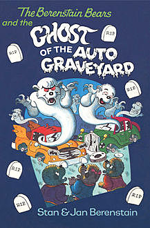 The Berenstain Bears and the Ghost of the Auto Graveyard, Jan Berenstain, Stan Berenstain