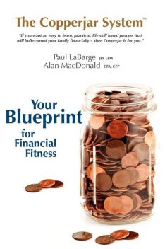 The Copperjar System: Your Blueprint for Financial Fitness, Alan MacDonald, Paul LaBarge