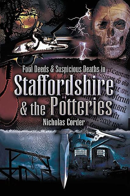 Foul Deeds and Suspicious Deaths in Staffordshire & The Potteries, Nicholas Corder
