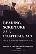 Reading Scripture as a Political Act, Editors, Daniel Wade McClain, Matthew A. Tapie