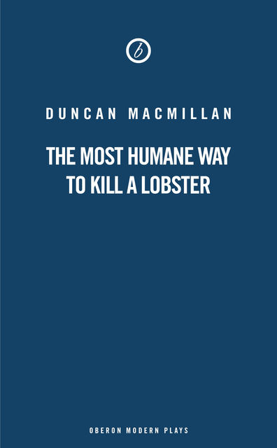 The Most Humane Way to Kill A Lobster, Duncan Macmillan