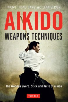 Aikido Weapons Techniques, Lynn Seiser, Phong Thong Dang