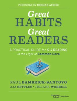Great Habits, Great Readers: A Practical Guide for K-4 Reading in the Light of Common Core, Aja Settles, Juliana Worrell, Paul Bambrick-Santoyo