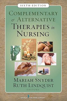 Complementary & Alternative Therapies in Nursing, RN, FAAN, ACNS-BC, FAHA, Mariah Snyder, Ruth Lindquist