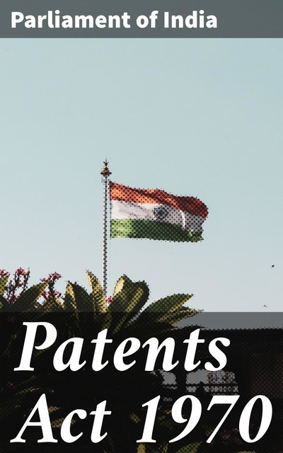 Patents Act 1970, Parliament of India