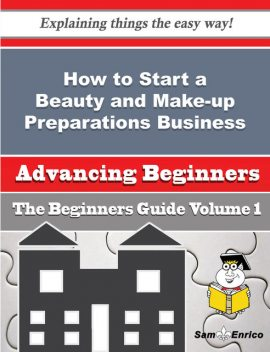 How to Start a Beauty and Make-up Preparations Business (Beginners Guide), Lilian Abney